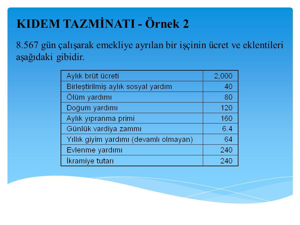 KIDEM TAZMİNATI - Örnek 2 8.567 gün çalışarak emekliye ayrılan bir işçinin ücret ve eklentileri aşağıdaki gibidir.