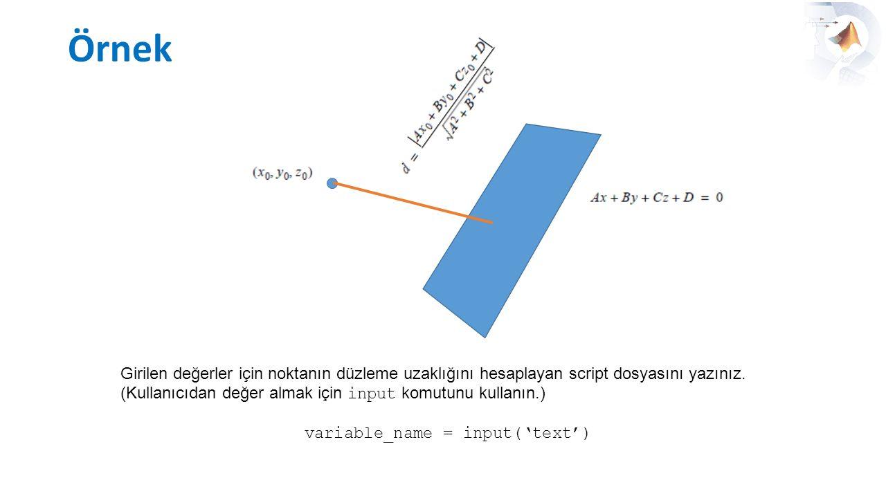 Örnek Girilen değerler için noktanın düzleme uzaklığını hesaplayan script dosyasını yazınız. (Kullanıcıdan değer almak için input komutunu kullanın.)