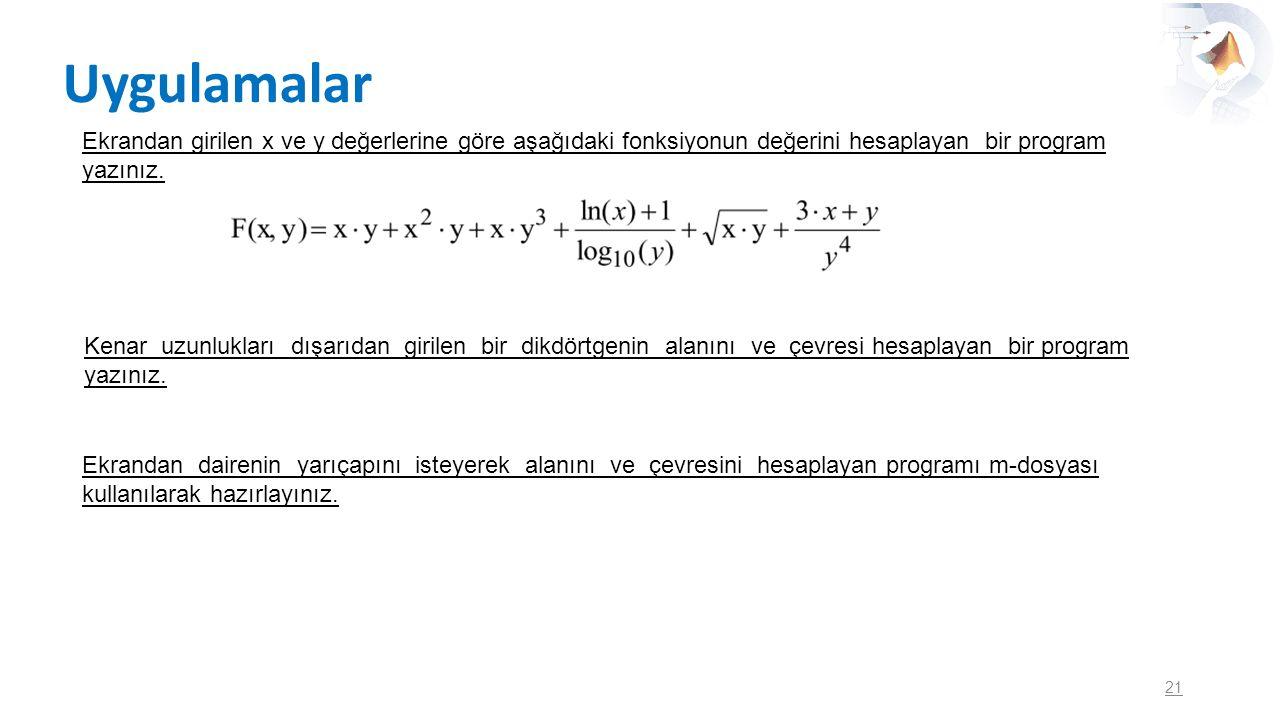 Uygulamalar 21 Ekrandan girilen x ve y değerlerine göre aşağıdaki fonksiyonun değerini hesaplayan bir program yazınız. Kenar uzunlukları dışarıdan gir