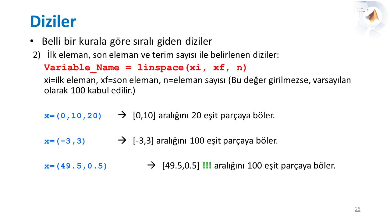 Matrisler Matris Oluşturma Variable_name=[elements of 1th row; elements of 2th row; … ; elements of nth row] A = [0 2 3; 4 7 6; 1 9 8] B = [1:5; 2:6; 3:7; 4:8; 5:9] 26 0 2 3 4 7 6 1 9 8 1 2 3 4 5 2 3 4 5 6 3 4 5 6 7 4 5 6 7 8 5 6 7 8 9