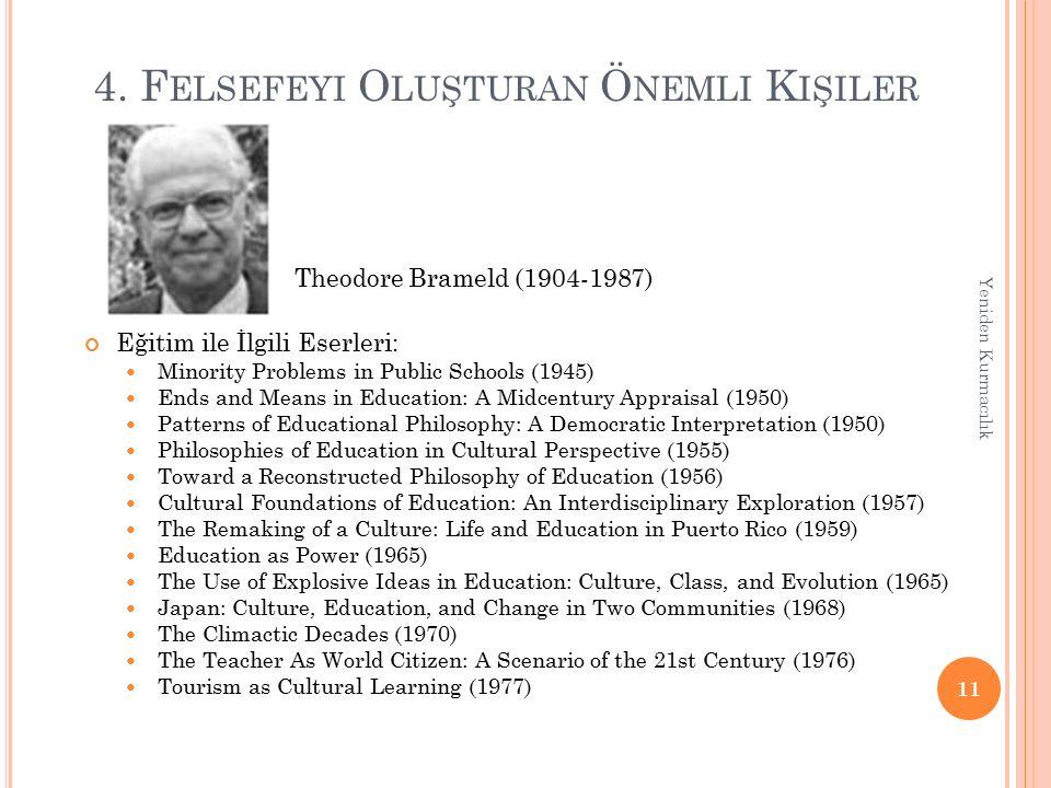 4. F ELSEFEYI O LUŞTURAN Ö NEMLI K IŞILER Theodore Brameld (1904-1987) Eğitim ile İlgili Eserleri: Minority Problems in Public Schools (1945) Ends and