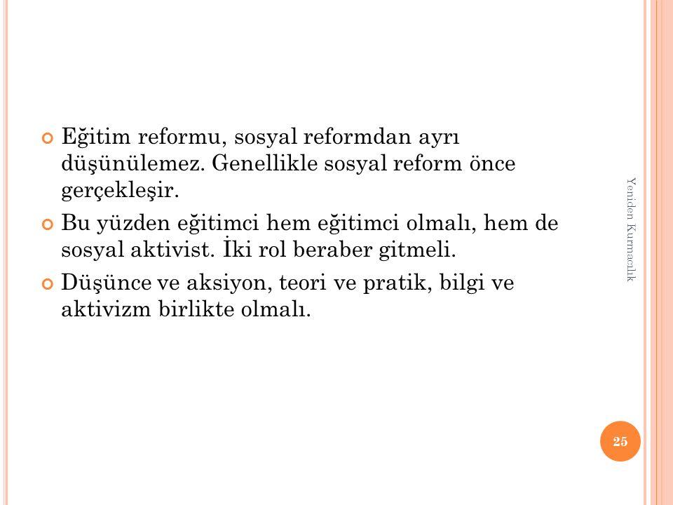 Eğitim reformu, sosyal reformdan ayrı düşünülemez. Genellikle sosyal reform önce gerçekleşir. Bu yüzden eğitimci hem eğitimci olmalı, hem de sosyal ak