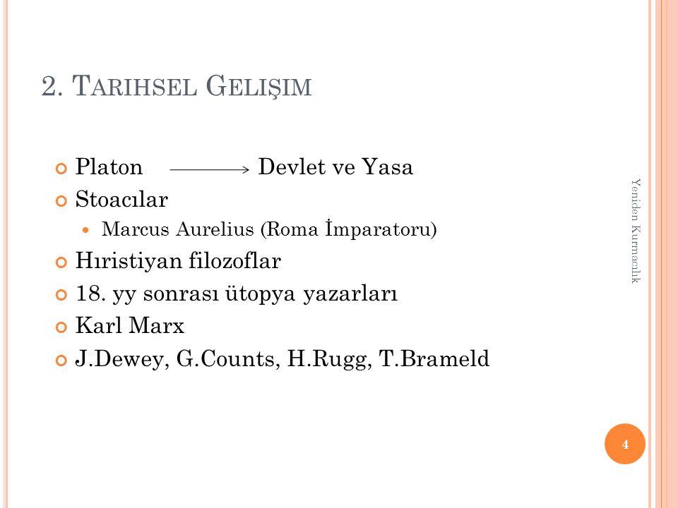 2. T ARIHSEL G ELIŞIM PlatonDevlet ve Yasa Stoacılar Marcus Aurelius (Roma İmparatoru) Hıristiyan filozoflar 18. yy sonrası ütopya yazarları Karl Marx