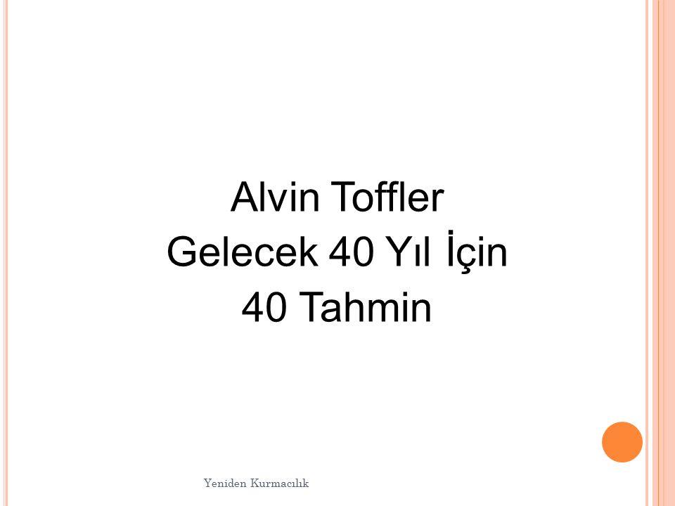 Alvin Toffler Gelecek 40 Yıl İçin 40 Tahmin 4848 Yeniden Kurmacılık