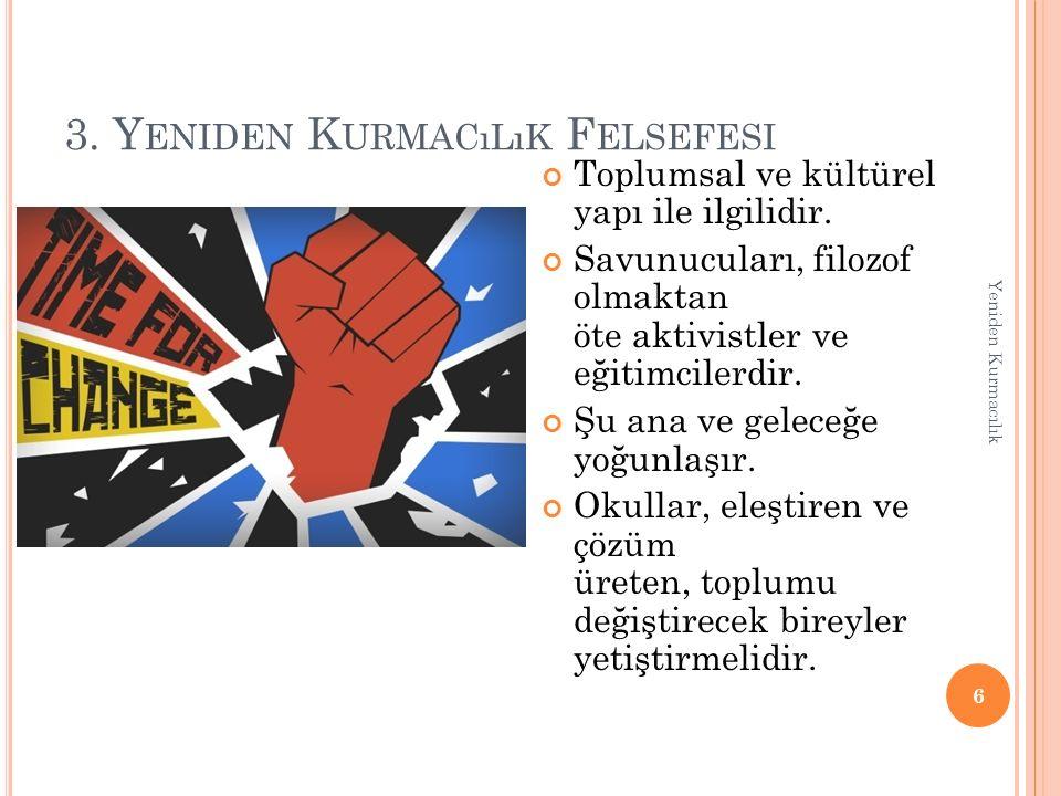 3.Y ENIDEN K URMACıLıK F ELSEFESI Sosyal reformlar gerçekleştirilmelidir.