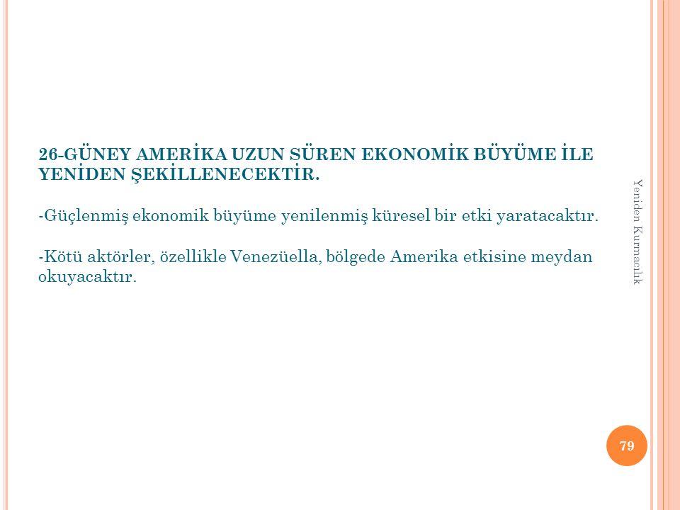 26-GÜNEY AMERİKA UZUN SÜREN EKONOMİK BÜYÜME İLE YENİDEN ŞEKİLLENECEKTİR. -Güçlenmiş ekonomik büyüme yenilenmiş küresel bir etki yaratacaktır. -Kötü ak
