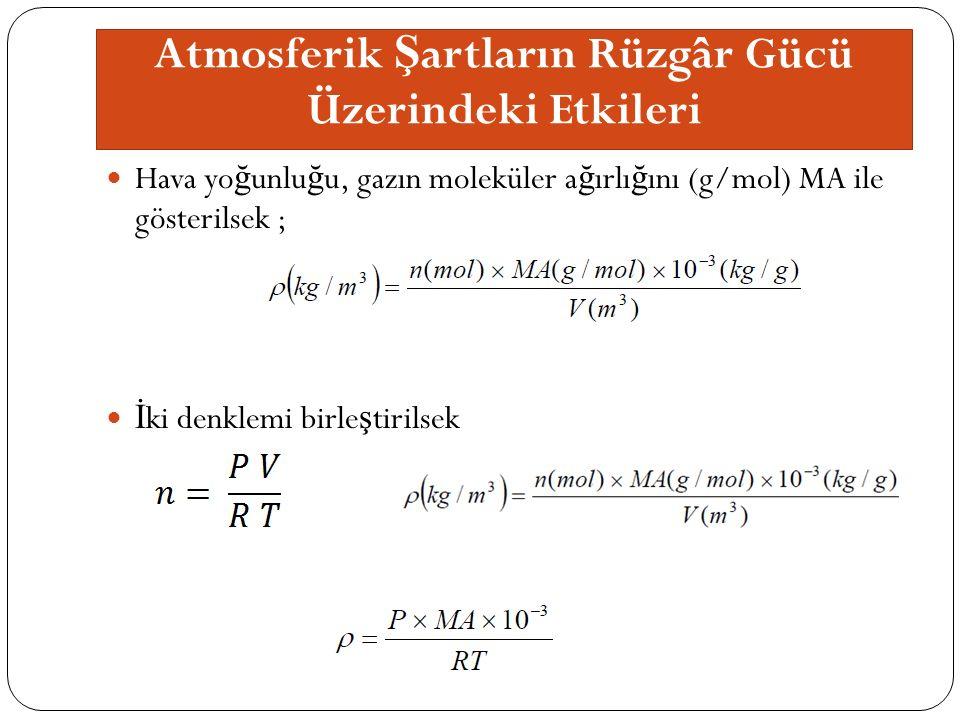 Hava yo ğ unlu ğ u, gazın moleküler a ğ ırlı ğ ını (g/mol) MA ile gösterilsek ; İ ki denklemi birle ş tirilsek