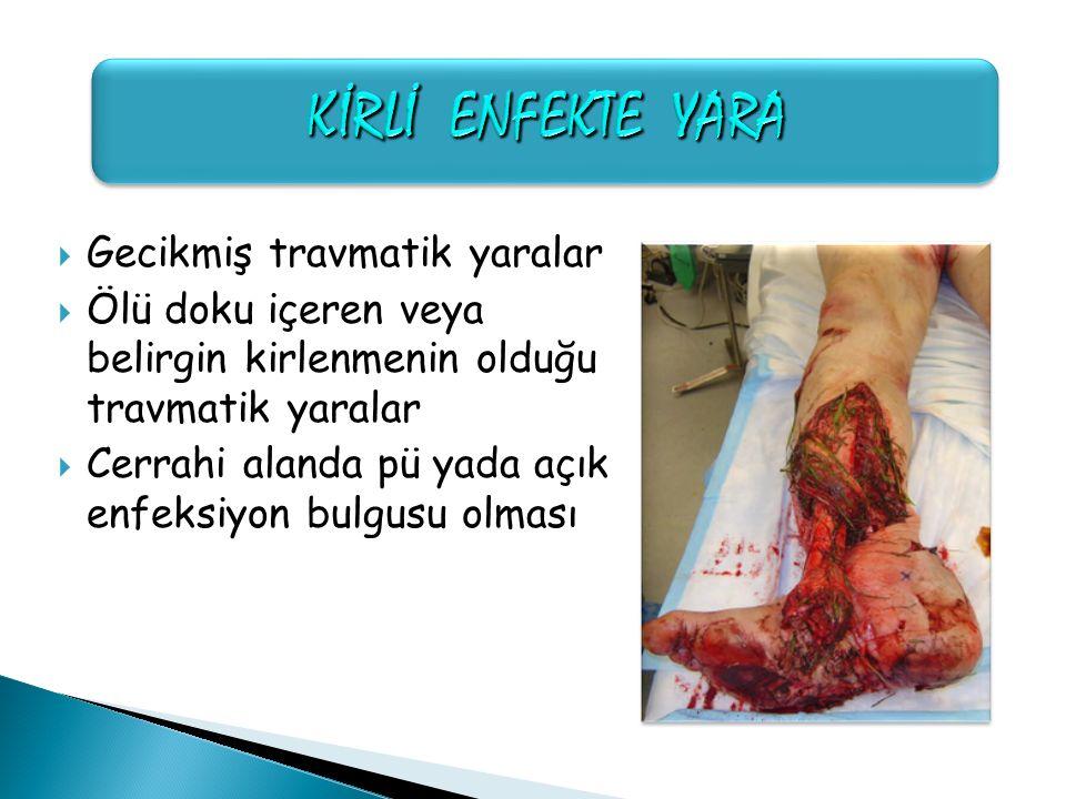  Gecikmiş travmatik yaralar  Ölü doku içeren veya belirgin kirlenmenin olduğu travmatik yaralar  Cerrahi alanda pü yada açık enfeksiyon bulgusu olm
