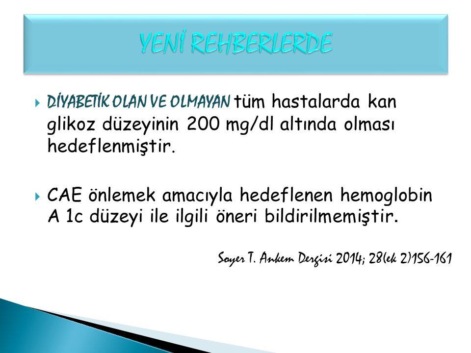  DİYABETİK OLAN VE OLMAYAN tüm hastalarda kan glikoz düzeyinin 200 mg/dl altında olması hedeflenmiştir.  CAE önlemek amacıyla hedeflenen hemoglobin