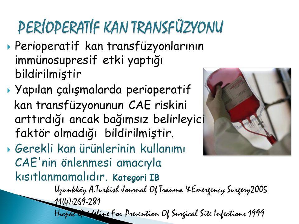  Perioperatif kan transfüzyonlarının immünosupresif etki yaptığı bildirilmiştir  Yapılan çalışmalarda perioperatif kan transfüzyonunun CAE riskini a