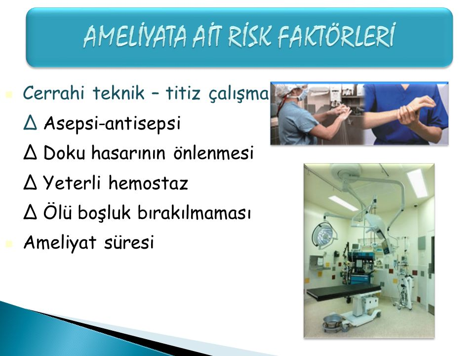 Cerrahi teknik – titiz çalışma Δ Asepsi-antisepsi Δ Doku hasarının önlenmesi Δ Yeterli hemostaz Δ Ölü boşluk bırakılmaması Ameliyat süresi