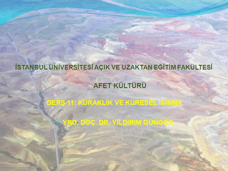 DERS 11 KURAKLIK VE KÜRESEL ISINMA İstanbul Üniversitesi Açık ve Uzaktan Eğitim Fakültesi - İktisat Fakültesi Uzaktan Eğitim Lisans Programı Yrd.