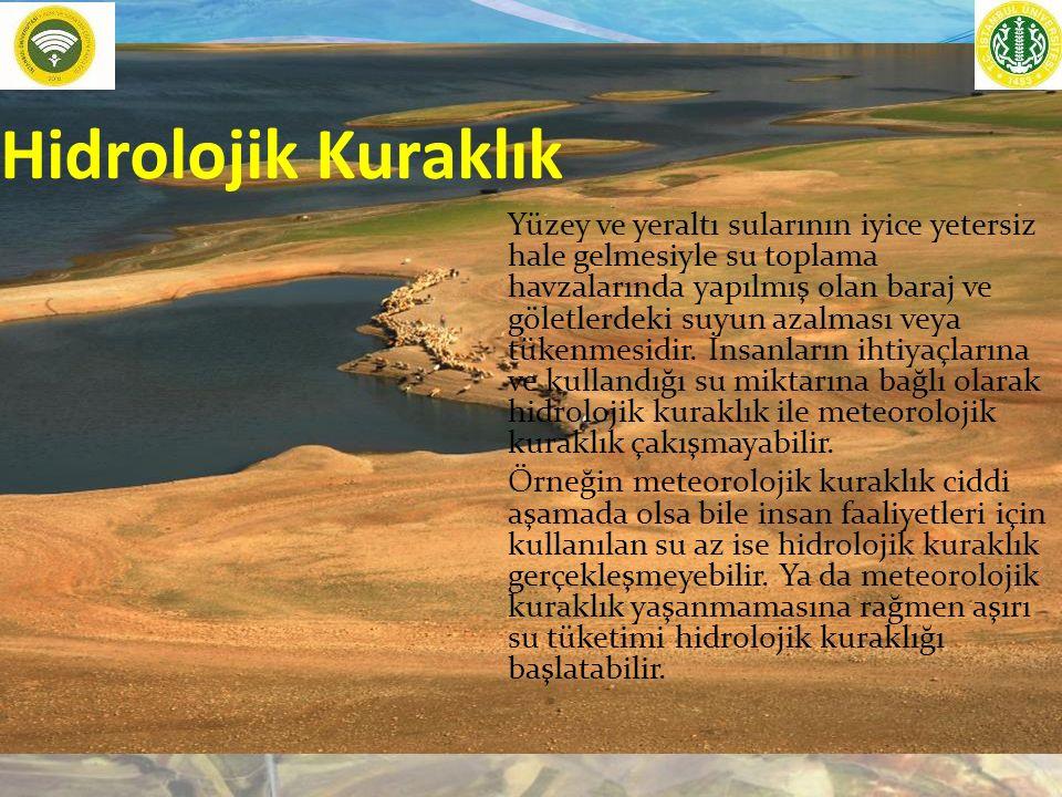 Hidrolojik Kuraklık Yüzey ve yeraltı sularının iyice yetersiz hale gelmesiyle su toplama havzalarında yapılmış olan baraj ve göletlerdeki suyun azalması veya tükenmesidir.