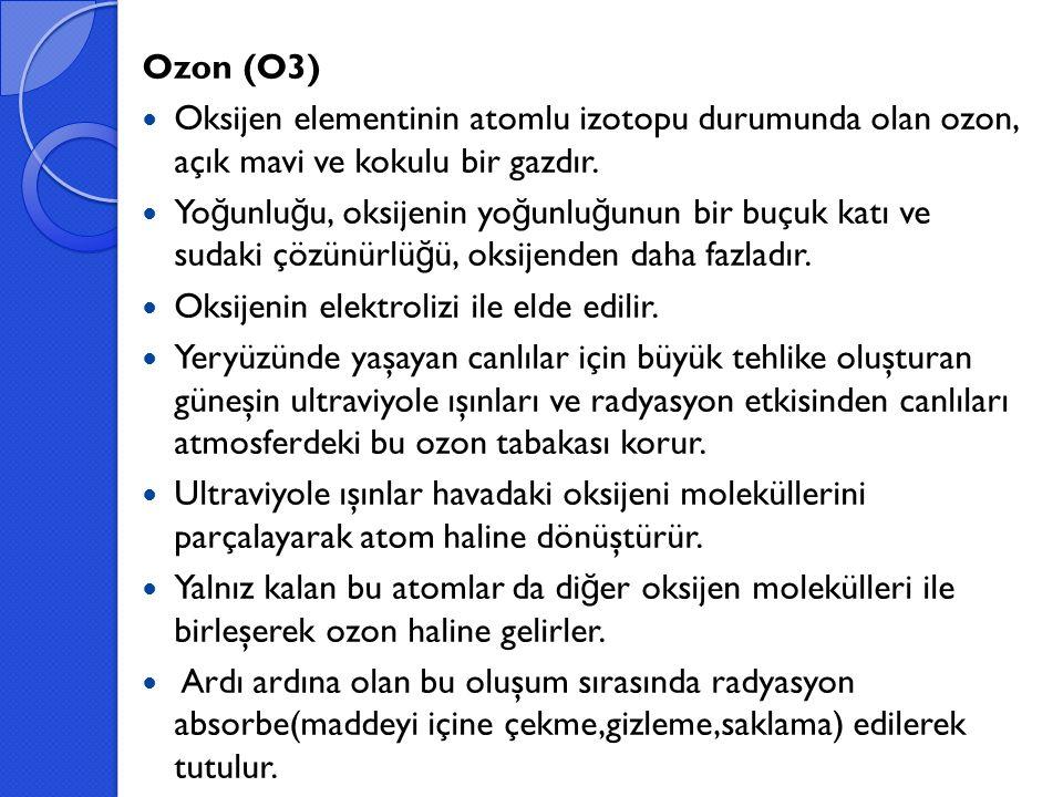 Ozon (O3) Oksijen elementinin atomlu izotopu durumunda olan ozon, açık mavi ve kokulu bir gazdır. Yo ğ unlu ğ u, oksijenin yo ğ unlu ğ unun bir buçuk