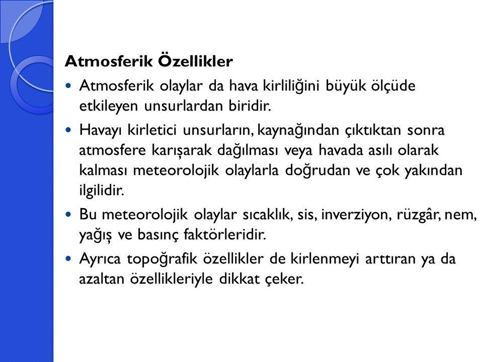 Atmosferik Özellikler Atmosferik olaylar da hava kirlili ğ ini büyük ölçüde etkileyen unsurlardan biridir.