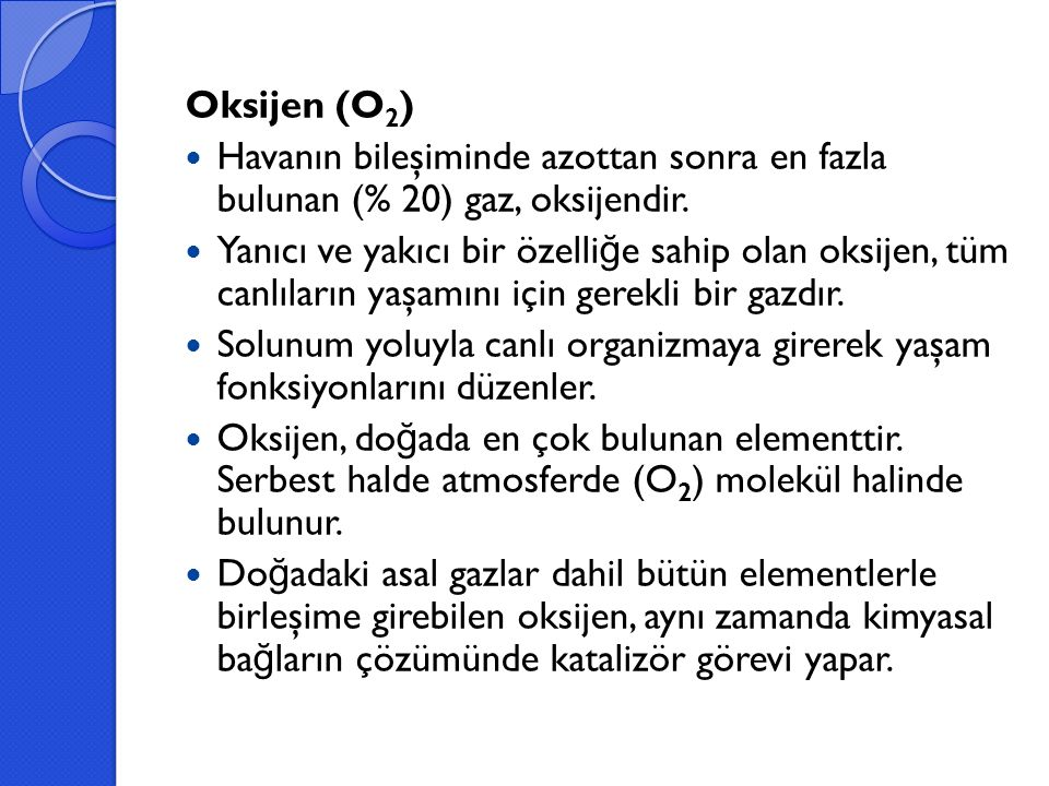 Oksijen (O 2 ) Havanın bileşiminde azottan sonra en fazla bulunan (% 20) gaz, oksijendir. Yanıcı ve yakıcı bir özelli ğ e sahip olan oksijen, tüm canl