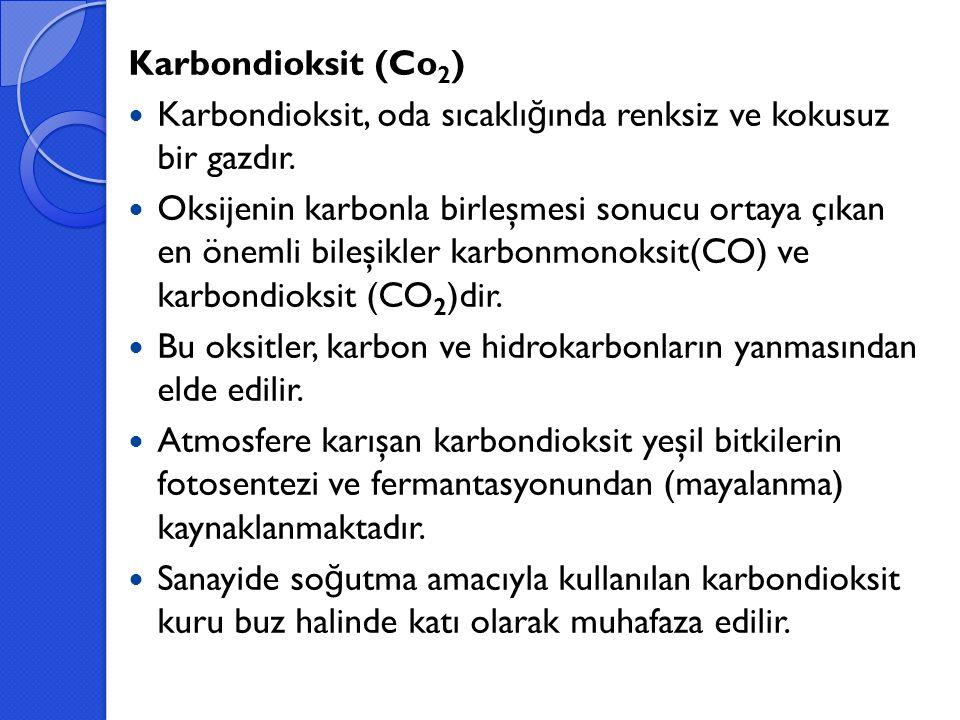 Karbondioksit (Co 2 ) Karbondioksit, oda sıcaklı ğ ında renksiz ve kokusuz bir gazdır. Oksijenin karbonla birleşmesi sonucu ortaya çıkan en önemli bil