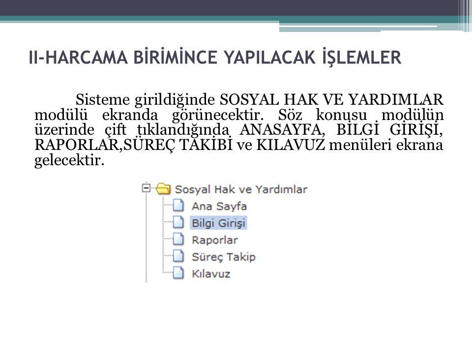 II-HARCAMA BİRİMİNCE YAPILACAK İŞLEMLER Sisteme girildiğinde SOSYAL HAK VE YARDIMLAR modülü ekranda görünecektir.