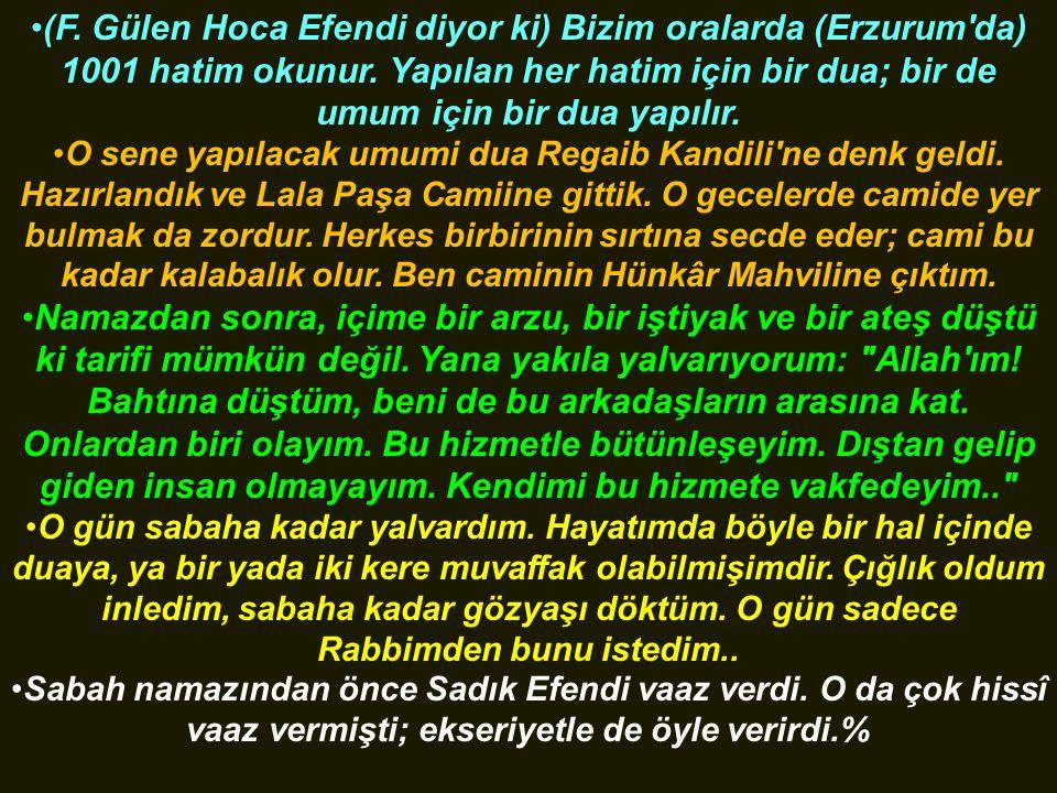 (F. Gülen Hoca Efendi diyor ki) Bizim oralarda (Erzurum'da) 1001 hatim okunur. Yapılan her hatim için bir dua; bir de umum için bir dua yapılır. O sen