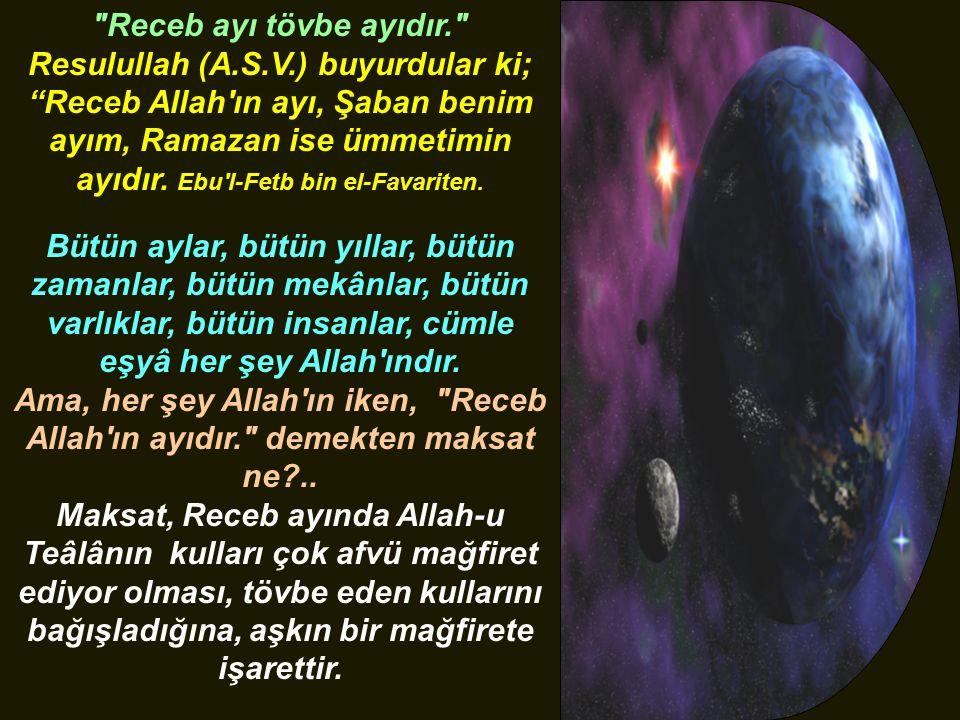 Receb ayı tövbe ayıdır. Resulullah (A.S.V.) buyurdular ki; Receb Allah ın ayı, Şaban benim ayım, Ramazan ise ümmetimin ayıdır.