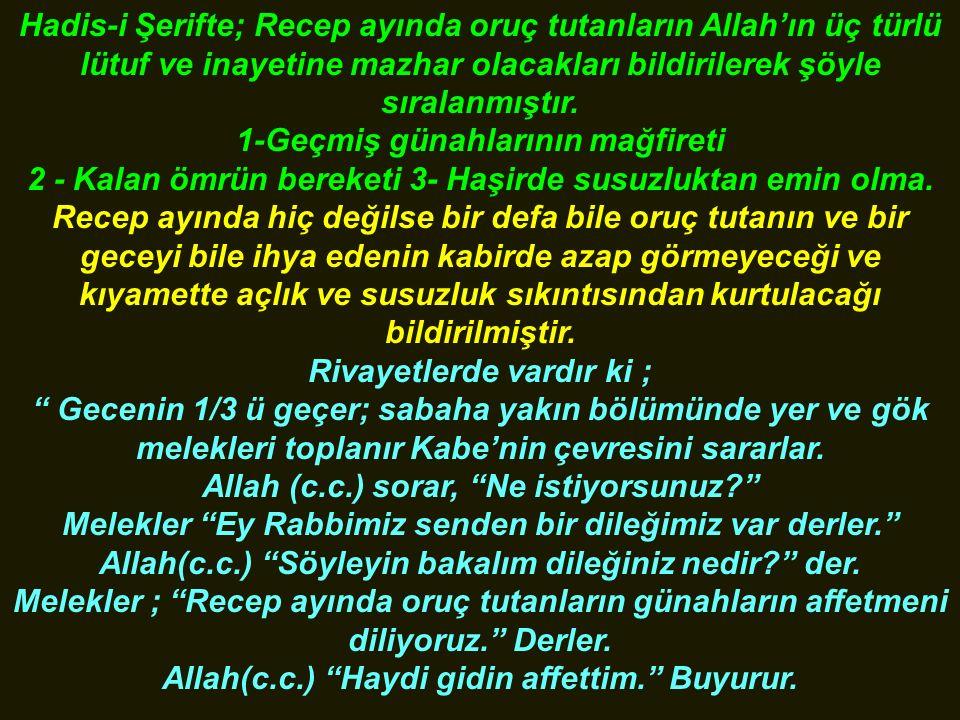 Hadis-i Şerifte; Recep ayında oruç tutanların Allah'ın üç türlü lütuf ve inayetine mazhar olacakları bildirilerek şöyle sıralanmıştır. 1-Geçmiş günahl