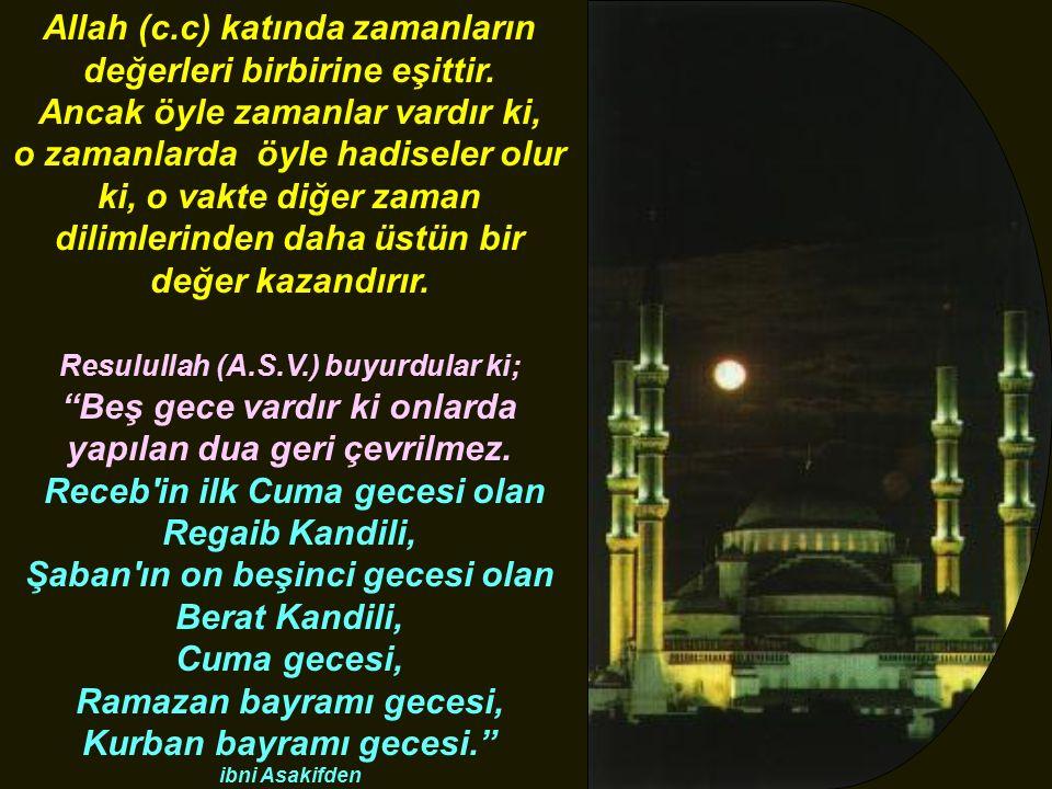 Allah (c.c) katında zamanların değerleri birbirine eşittir. Ancak öyle zamanlar vardır ki, o zamanlarda öyle hadiseler olur ki, o vakte diğer zaman di
