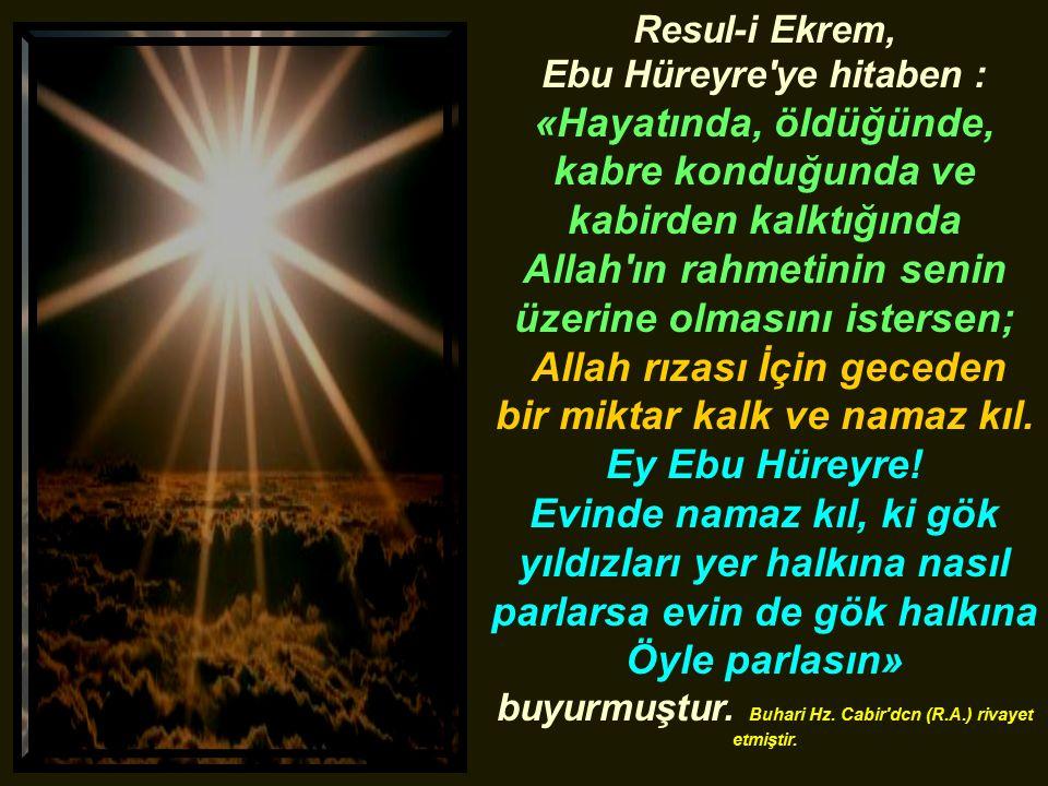 Resul-i Ekrem, Ebu Hüreyre'ye hitaben : «Hayatında, öldüğünde, kabre konduğunda ve kabirden kalktığında Allah'ın rahmetinin senin üzerine olmasını ist