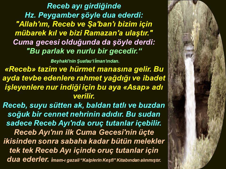 Receb ayı girdiğinde Hz. Peygamber şöyle dua ederdi: