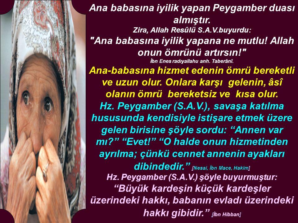 Ana babasına iyilik yapan Peygamber duası almıştır. Zira, Allah Resûlü S.A.V.buyurdu: