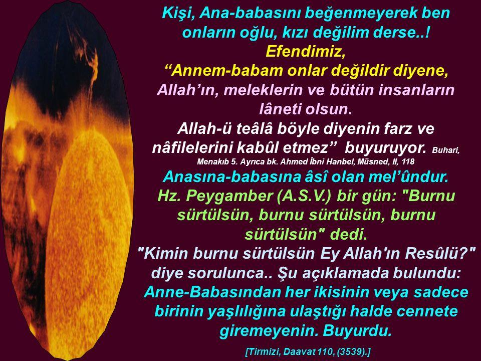 """Kişi, Ana-babasını beğenmeyerek ben onların oğlu, kızı değilim derse..! Efendimiz, """"Annem-babam onlar değildir diyene, Allah'ın, meleklerin ve bütün i"""