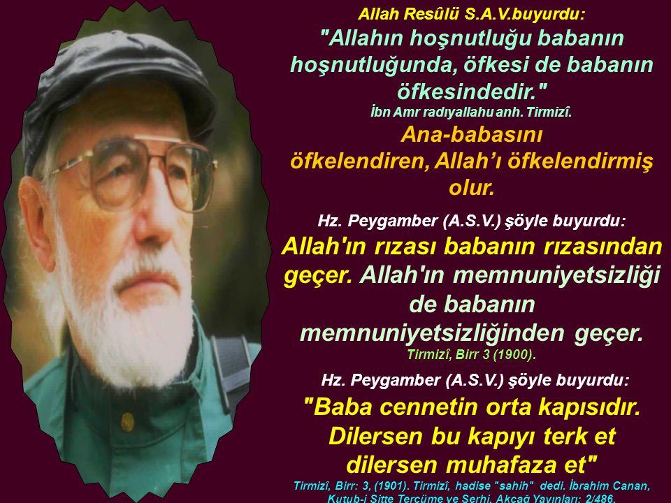 Allah Resûlü S.A.V.buyurdu: Allahın hoşnutluğu babanın hoşnutluğunda, öfkesi de babanın öfkesindedir. İbn Amr radıyallahu anh.