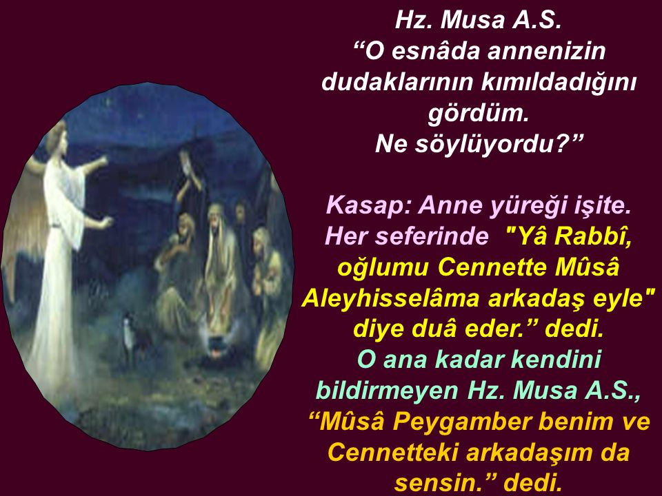 """Hz. Musa A.S. """"O esnâda annenizin dudaklarının kımıldadığını gördüm. Ne söylüyordu?"""" Kasap: Anne yüreği işite. Her seferinde"""