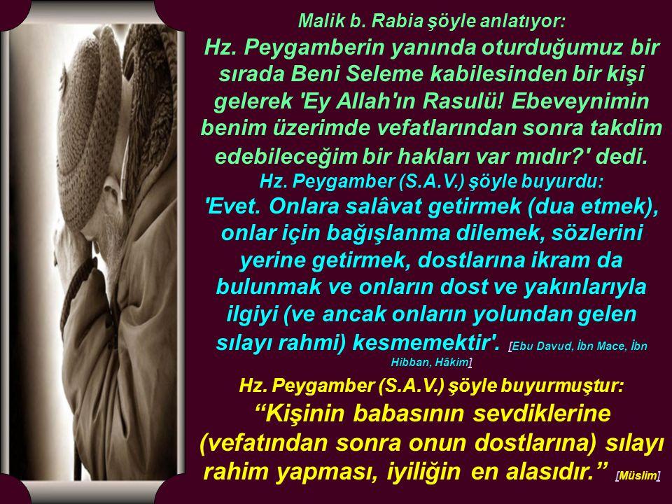 Malik b. Rabia şöyle anlatıyor: Hz. Peygamberin yanında oturduğumuz bir sırada Beni Seleme kabilesinden bir kişi gelerek 'Ey Allah'ın Rasulü! Ebeveyni