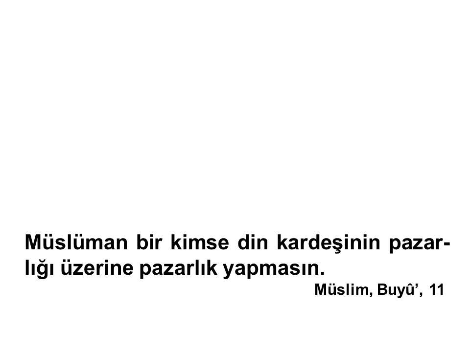 Müslüman bir kimse din kardeşinin pazar- lığı üzerine pazarlık yapmasın. Müslim, Buyû', 11