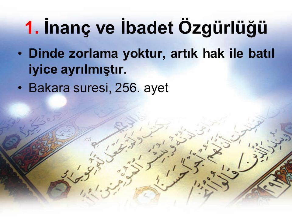 1. İnanç ve İbadet Özgürlüğü Dinde zorlama yoktur, artık hak ile batıl iyice ayrılmıştır. Bakara suresi, 256. ayet