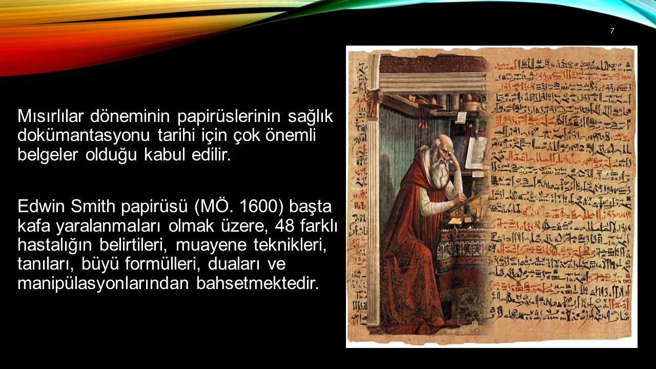 Mısırlılar döneminin papirüslerinin sağlık dokümantasyonu tarihi için çok önemli belgeler olduğu kabul edilir. Edwin Smith papirüsü (MÖ. 1600) başta k