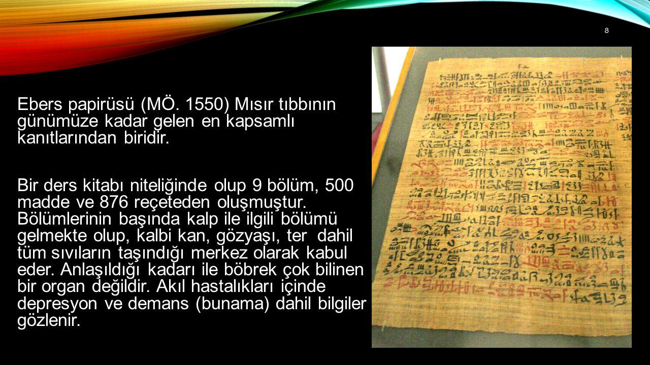 Ebers papirüsü (MÖ. 1550) Mısır tıbbının günümüze kadar gelen en kapsamlı kanıtlarından biridir. Bir ders kitabı niteliğinde olup 9 bölüm, 500 madde v
