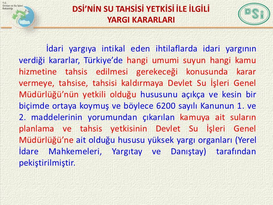İdari yargıya intikal eden ihtilaflarda idari yargının verdiği kararlar, Türkiye'de hangi umumi suyun hangi kamu hizmetine tahsis edilmesi gerekeceği