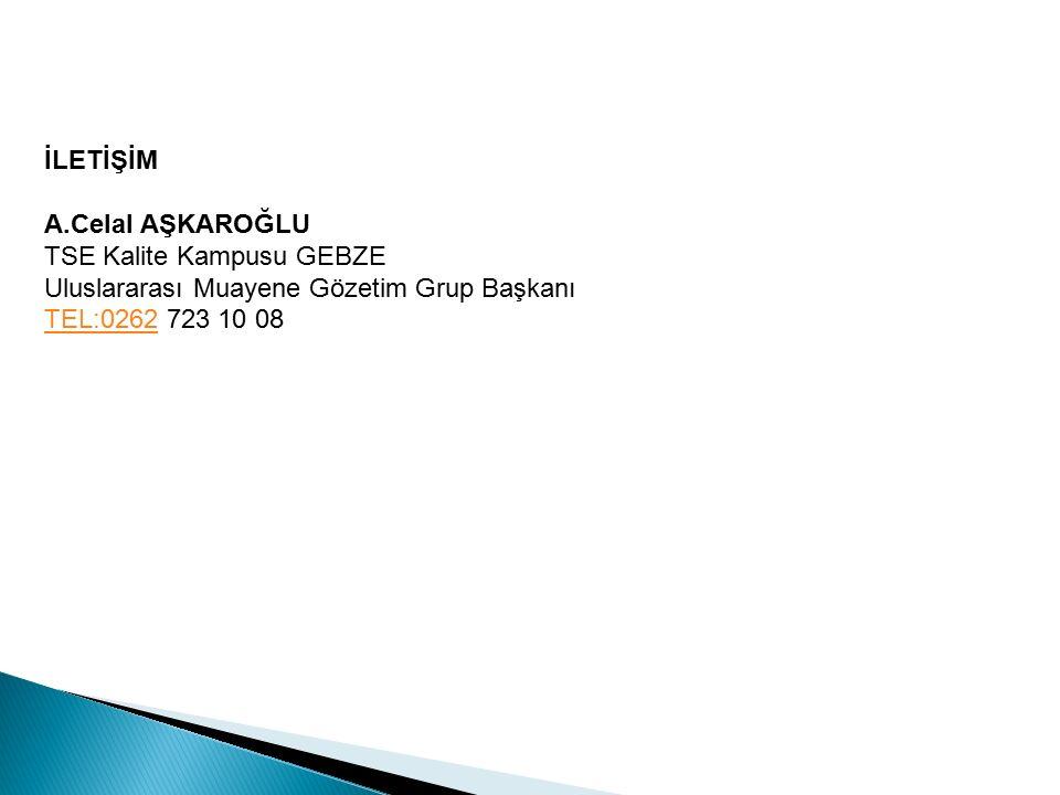 İLETİŞİM A.Celal AŞKAROĞLU TSE Kalite Kampusu GEBZE Uluslararası Muayene Gözetim Grup Başkanı TEL:0262TEL:0262 723 10 08