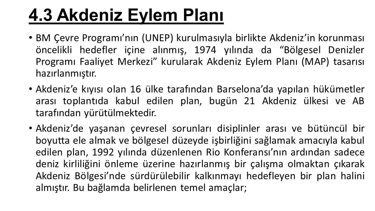 """4.3 Akdeniz Eylem Planı BM Çevre Programı'nın (UNEP) kurulmasıyla birlikte Akdeniz'in korunması öncelikli hedefler içine alınmış, 1974 yılında da """"Böl"""