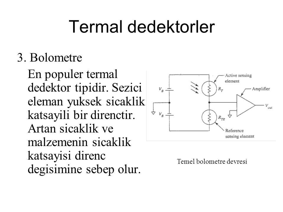 Termal dedektorler 3. Bolometre En populer termal dedektor tipidir. Sezici eleman yuksek sicaklik katsayili bir direnctir. Artan sicaklik ve malzemeni