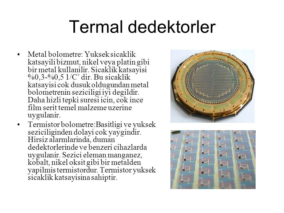 Termal dedektorler Metal bolometre: Yuksek sicaklik katsayili bizmut, nikel veya platin gibi bir metal kullanilir. Sicaklik katsayisi %0,3-%0,5 1/C˚ d