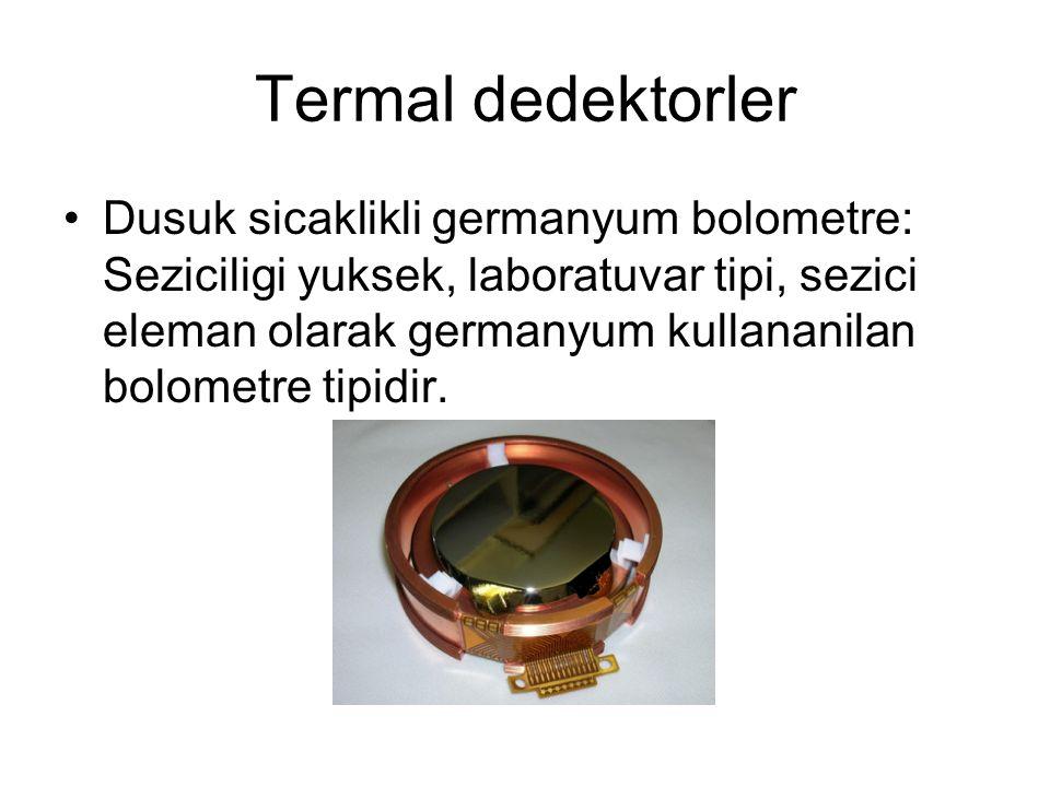Termal dedektorler Dusuk sicaklikli germanyum bolometre: Seziciligi yuksek, laboratuvar tipi, sezici eleman olarak germanyum kullananilan bolometre ti