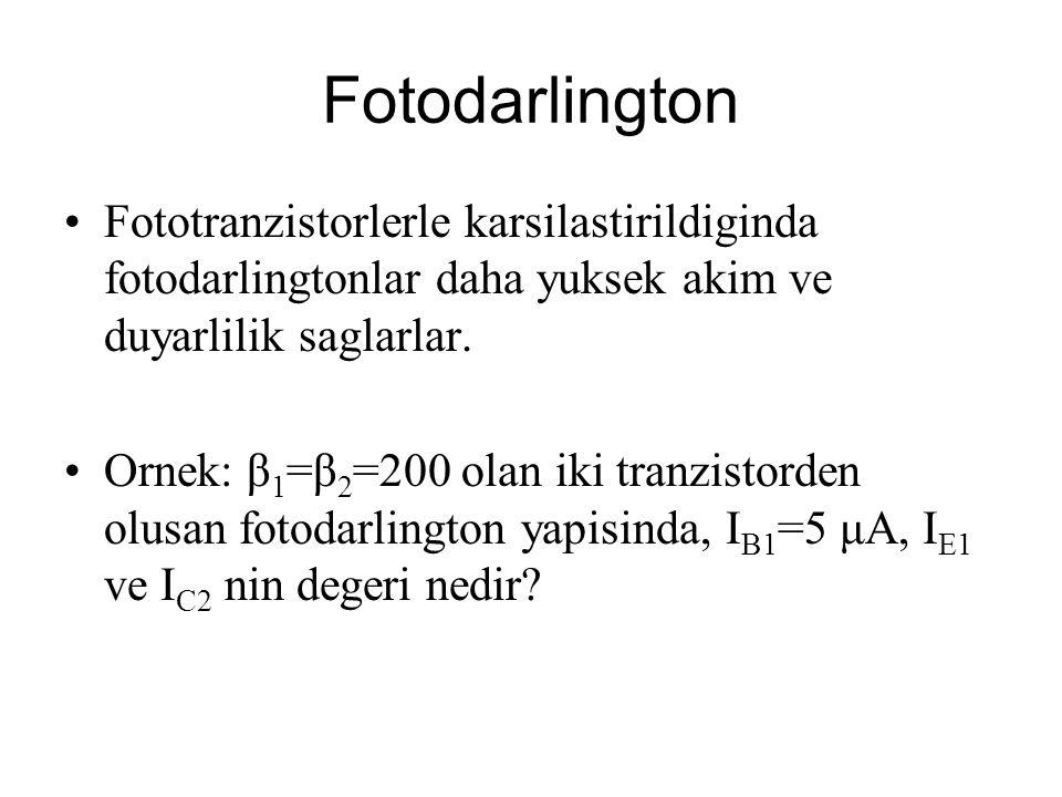 Fotodarlington Fototranzistorlerle karsilastirildiginda fotodarlingtonlar daha yuksek akim ve duyarlilik saglarlar. Ornek: β 1 =β 2 =200 olan iki tran