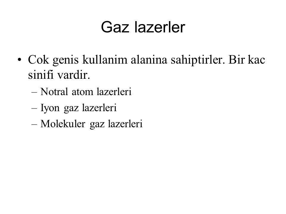 Gaz lazerler Cok genis kullanim alanina sahiptirler. Bir kac sinifi vardir. –Notral atom lazerleri –Iyon gaz lazerleri –Molekuler gaz lazerleri