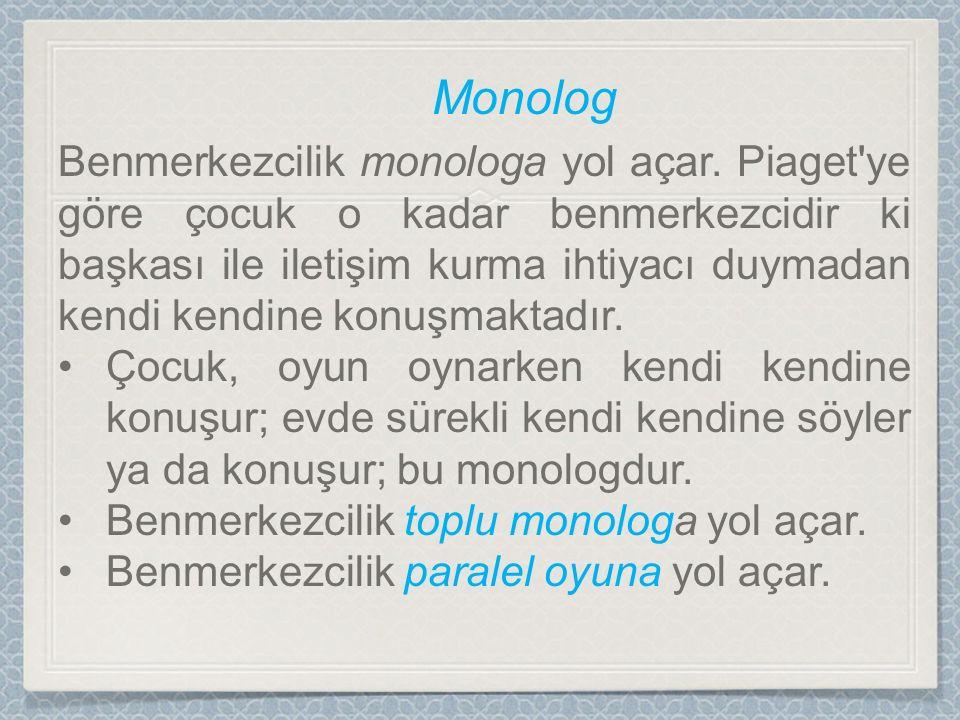 Benmerkezcilik monologa yol açar.