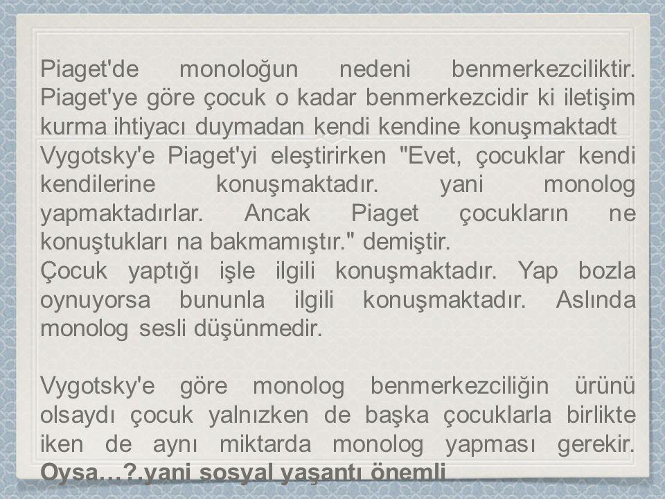 Piaget de monoloğun nedeni benmerkezciliktir.