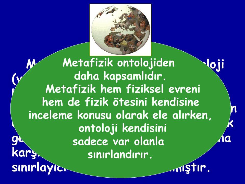 Aristoteles varlığın ilk nedenlerini araştırarak metafiziğin ilkelerini belirlemiştir. Aristoteles, evreni bir bütün olarak kavramaya çalışmış ve bu ç