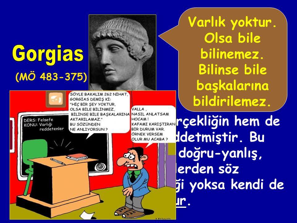 Nihilizmin ilkçağdaki temsilcileri Gorgias ve Protagoras'tır. Antik nihilizmin temsilcisi olan bu sofistler, varlığı bir duyum ve algı problemi olarak