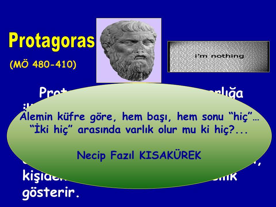 Filozof, hem nesnel gerçekliğin hem de doğru bilginin varlığını reddetmiştir. Bu düşünceye göre iyi-kötü, doğru-yanlış, maddi-manevi gibi niteliklerde